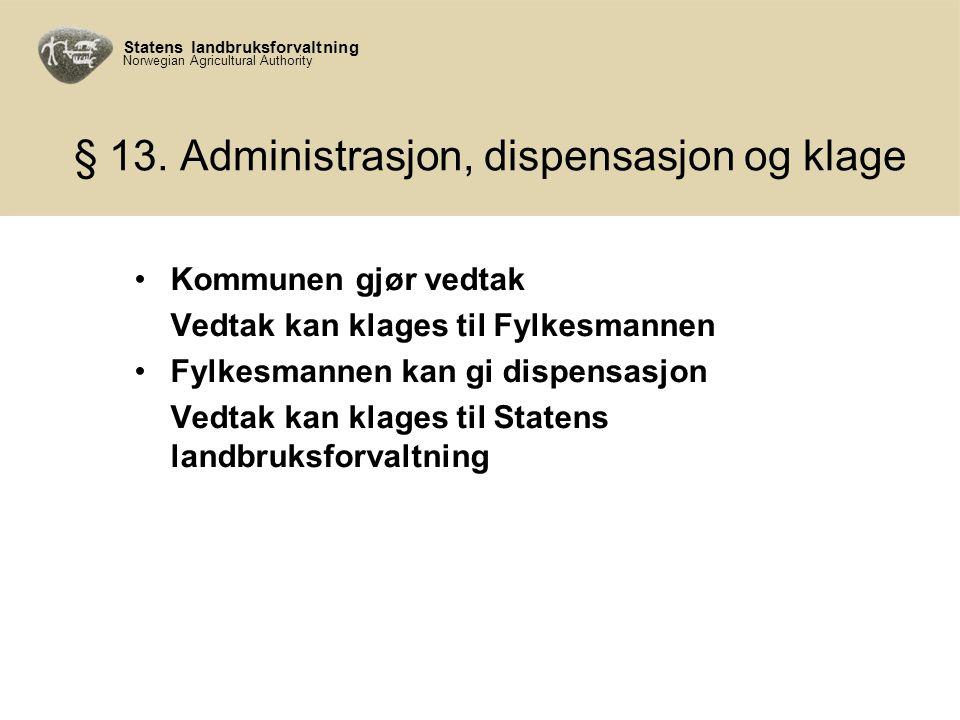 Statens landbruksforvaltning Norwegian Agricultural Authority § 13. Administrasjon, dispensasjon og klage •Kommunen gjør vedtak Vedtak kan klages til