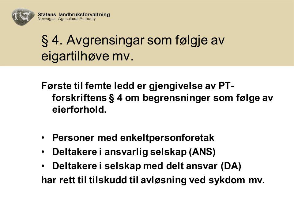 Statens landbruksforvaltning Norwegian Agricultural Authority § 4. Avgrensingar som følgje av eigartilhøve mv. Første til femte ledd er gjengivelse av