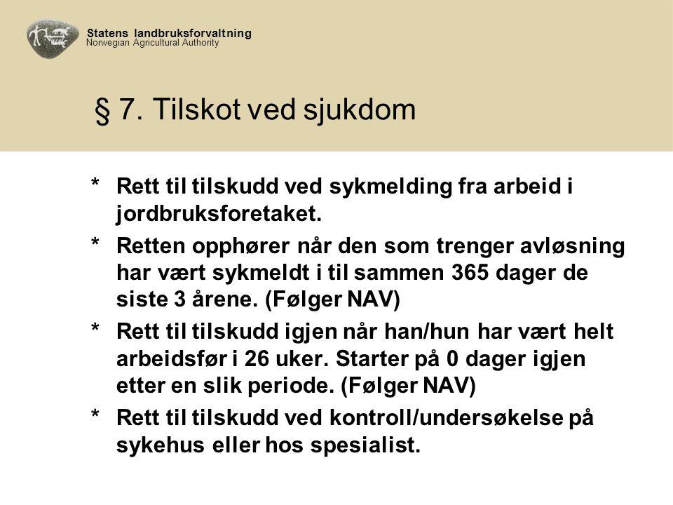 Statens landbruksforvaltning Norwegian Agricultural Authority § 7. Tilskot ved sjukdom *Rett til tilskudd ved sykmelding fra arbeid i jordbruksforetak