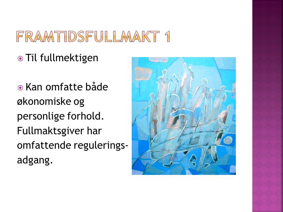  Formkrav – omtrent som testament  Gjelder:– fra opprettelsen, eller - fra personen ikke lenger kan ivareta…  Fullmektigens oppgaver  jf.