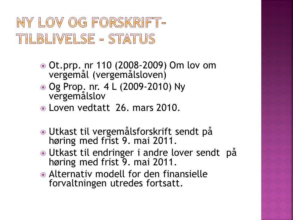  Ot.prp. nr 110 (2008-2009) Om lov om vergemål (vergemålsloven)  Og Prop. nr. 4 L (2009-2010) Ny vergemålslov  Loven vedtatt 26. mars 2010.  Utkas