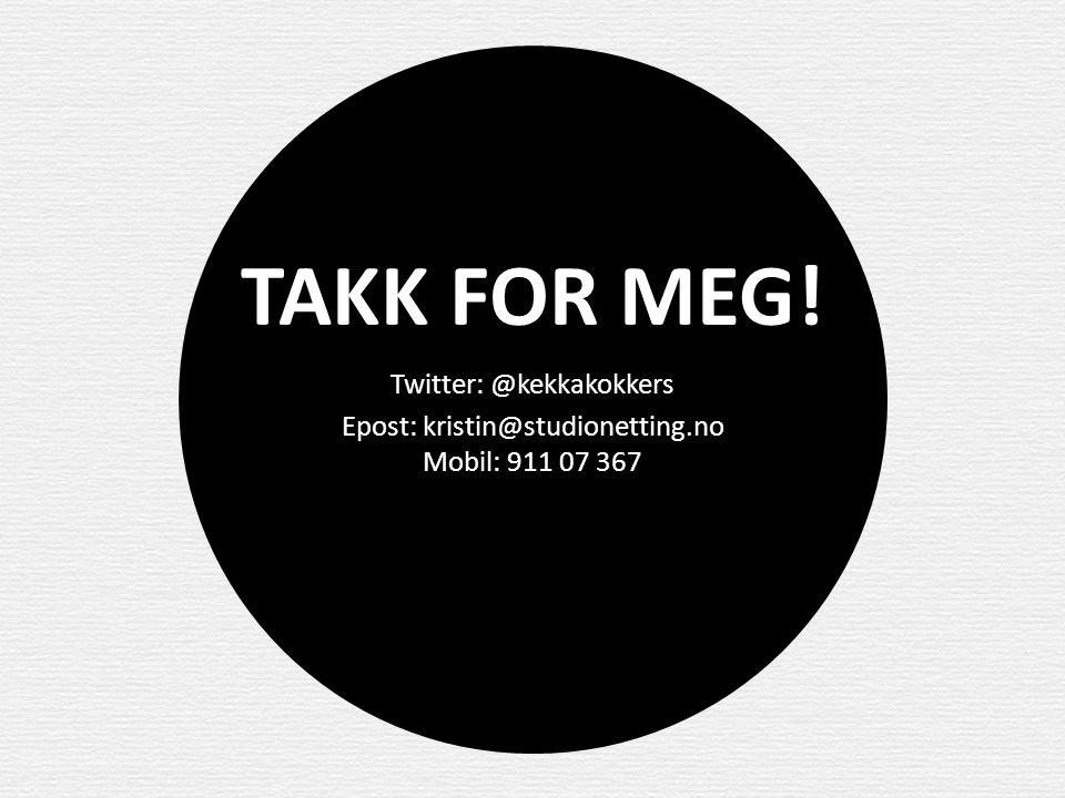 TAKK FOR MEG! Twitter: @kekkakokkers Epost: kristin@studionetting.no Mobil: 911 07 367
