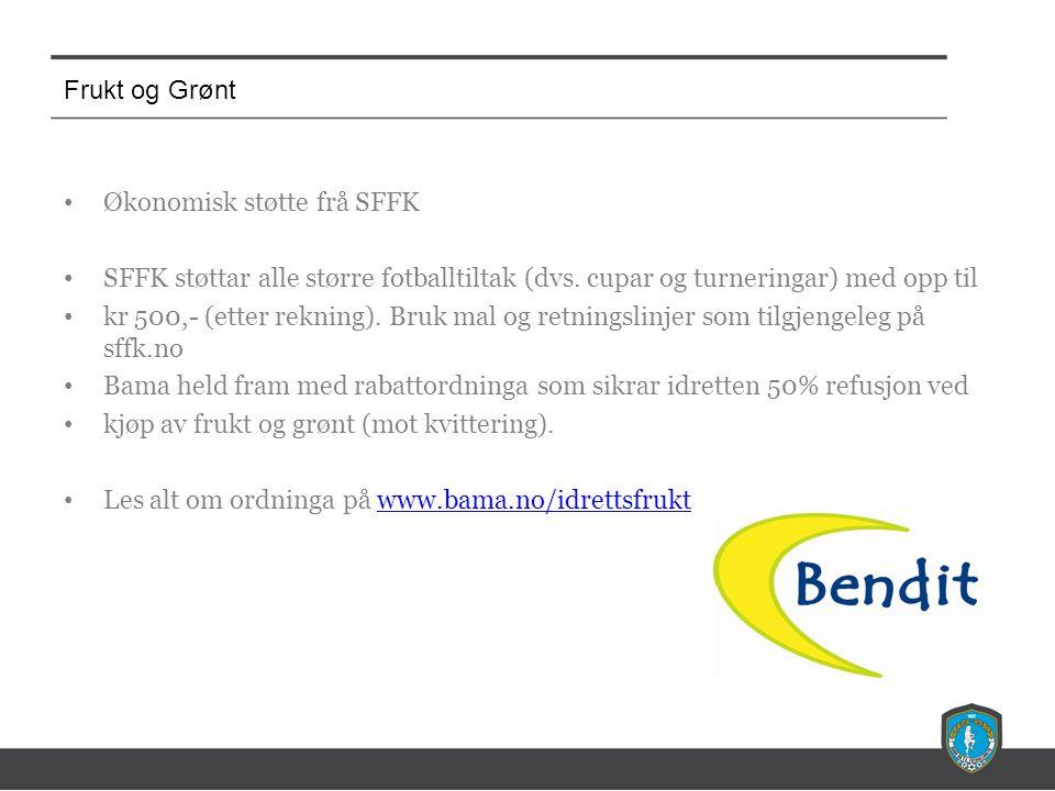 Frukt og Grønt • Økonomisk støtte frå SFFK • SFFK støttar alle større fotballtiltak (dvs.