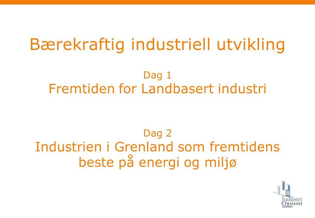 Bærekraftig industriell utvikling Dag 1 Fremtiden for Landbasert industri Dag 2 Industrien i Grenland som fremtidens beste på energi og miljø
