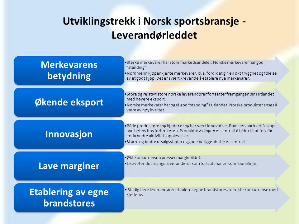 """Utviklingstrekk i Norsk sportsbransje - Leverandørleddet •Sterke merkevarer har store markedsandeler. Norske merkevarer har god """"standing"""". •Nordmenn"""
