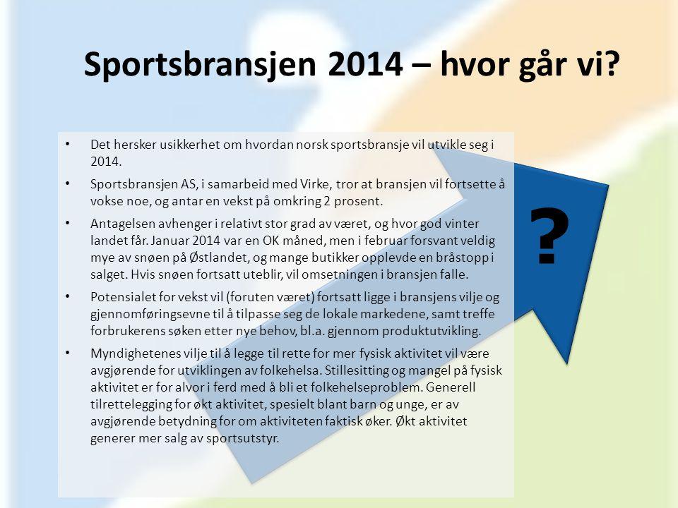 Sportsbransjen 2014 – hvor går vi? • Det hersker usikkerhet om hvordan norsk sportsbransje vil utvikle seg i 2014. • Sportsbransjen AS, i samarbeid me