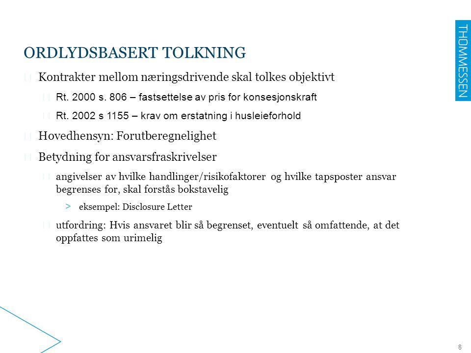 9 FORUTSETNINGSBASERT TOLKNING ▶ Avtalen skal tolkes i lys av forutsetningene ved inngåelsen ▶ ND 1978 s.