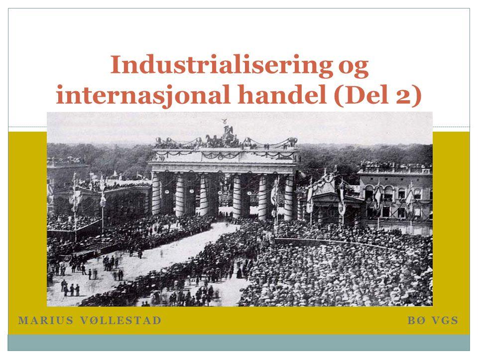 MARIUS VØLLESTAD BØ VGS Industrialisering og internasjonal handel (Del 2)