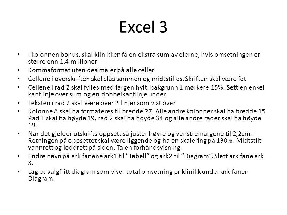 Excel 3 • I kolonnen bonus, skal klinikken få en ekstra sum av eierne, hvis omsetningen er større enn 1.4 millioner • Kommaformat uten desimaler på al