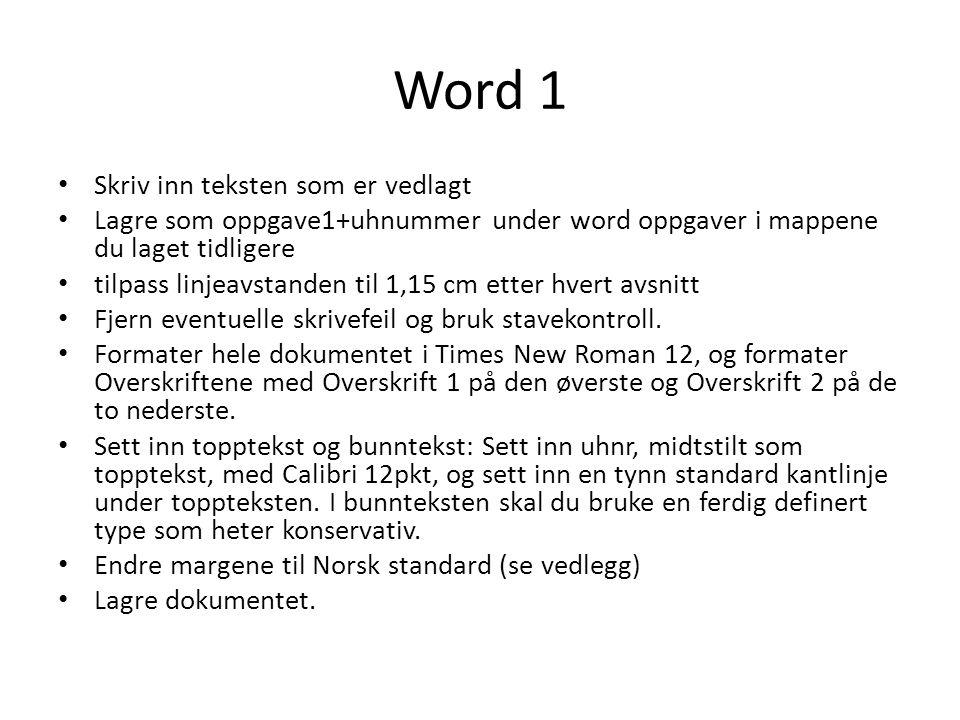 Word 1 • Skriv inn teksten som er vedlagt • Lagre som oppgave1+uhnummer under word oppgaver i mappene du laget tidligere • tilpass linjeavstanden til
