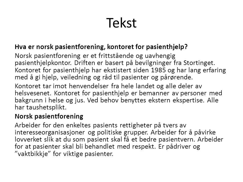 Tekst Hva er norsk pasientforening, kontoret for pasienthjelp? Norsk pasientforening er et frittstående og uavhengig pasienthjelpkontor. Driften er ba