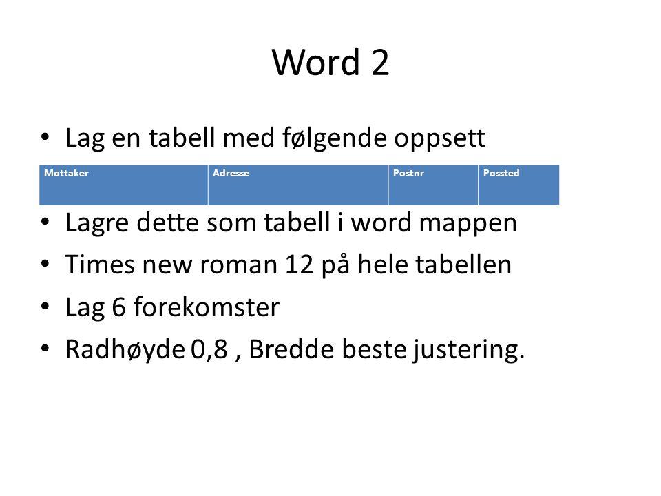Word 2 • Lag en tabell med følgende oppsett • Lagre dette som tabell i word mappen • Times new roman 12 på hele tabellen • Lag 6 forekomster • Radhøyd