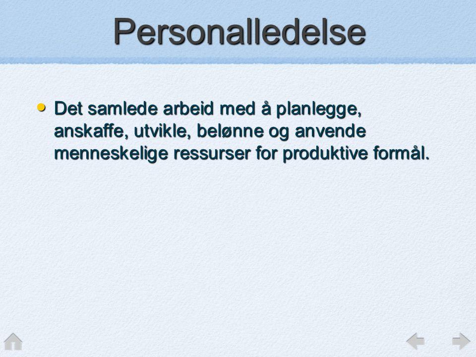 Personalledelse • Det samlede arbeid med å planlegge, anskaffe, utvikle, belønne og anvende menneskelige ressurser for produktive formål.