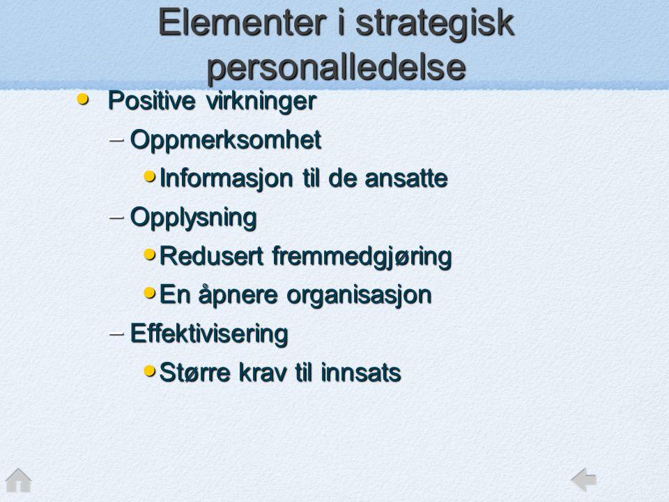 • Positive virkninger – Oppmerksomhet • Informasjon til de ansatte – Opplysning • Redusert fremmedgjøring • En åpnere organisasjon – Effektivisering •