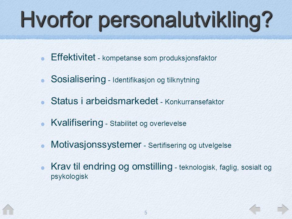 5 Hvorfor personalutvikling? Effektivitet - kompetanse som produksjonsfaktor Sosialisering - Identifikasjon og tilknytning Status i arbeidsmarkedet -