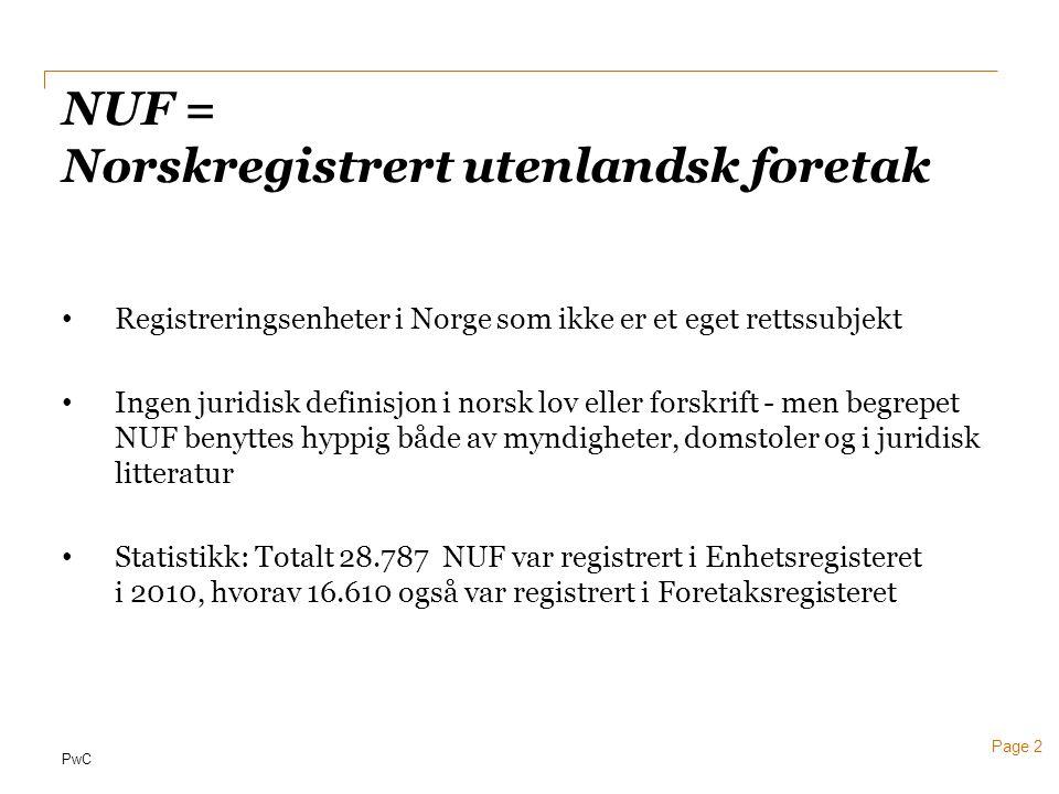 PwC Page 2 NUF = Norskregistrert utenlandsk foretak • Registreringsenheter i Norge som ikke er et eget rettssubjekt • Ingen juridisk definisjon i nors