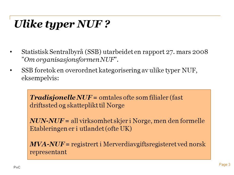 """PwC Page 3 Ulike typer NUF ? • Statistisk Sentralbyrå (SSB) utarbeidet en rapport 27. mars 2008 """"Om organisasjonsformen NUF"""". • SSB foretok en overord"""