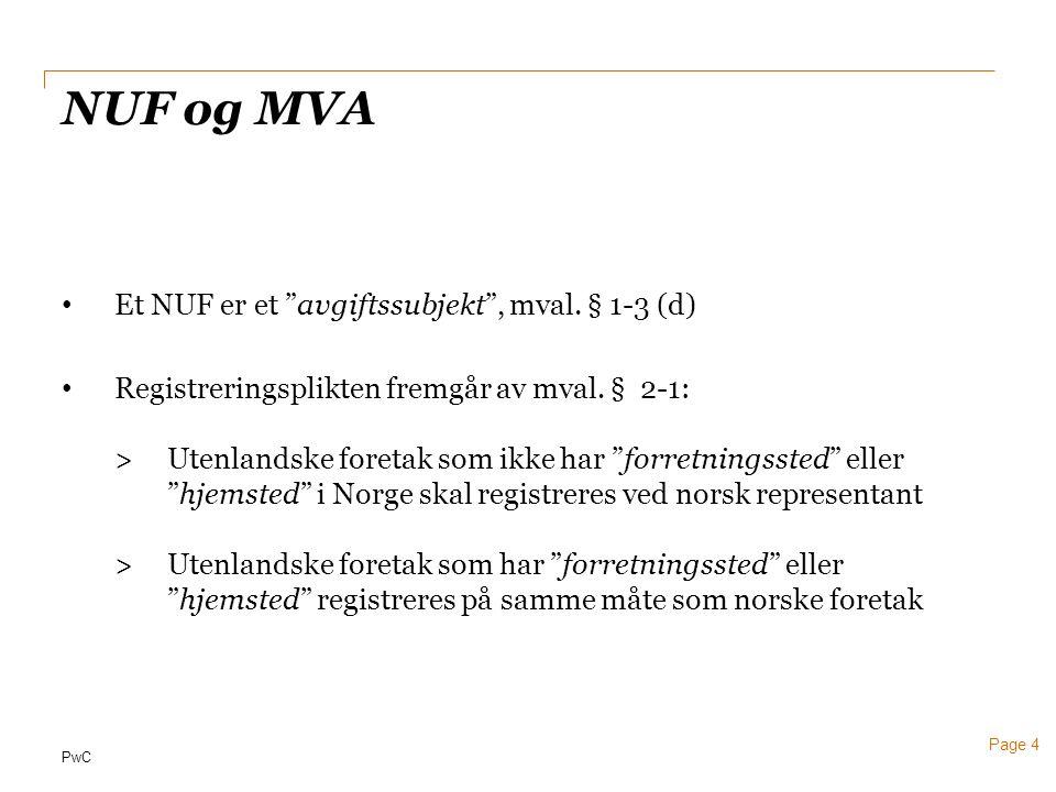 """PwC Page 4 NUF og MVA • Et NUF er et """"avgiftssubjekt"""", mval. § 1-3 (d) • Registreringsplikten fremgår av mval. § 2-1: > Utenlandske foretak som ikke h"""