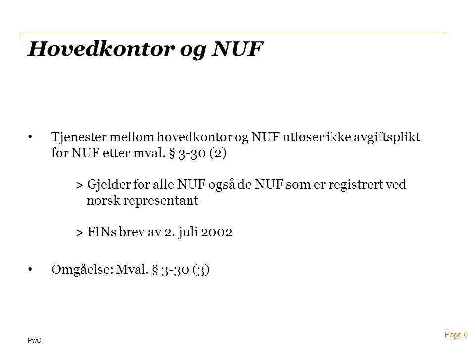 PwC Page 6 Hovedkontor og NUF • Tjenester mellom hovedkontor og NUF utløser ikke avgiftsplikt for NUF etter mval. § 3-30 (2) > Gjelder for alle NUF og