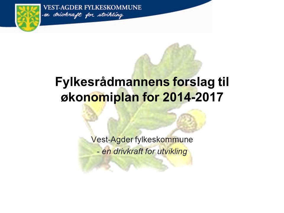 Fylkesrådmannens forslag til økonomiplan for 2014-2017 Vest-Agder fylkeskommune - en drivkraft for utvikling