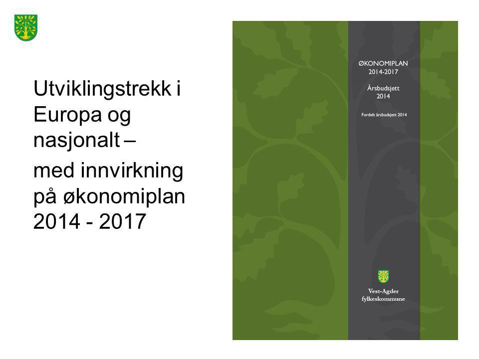 Utviklingstrekk i Europa og nasjonalt – med innvirkning på økonomiplan 2014 - 2017