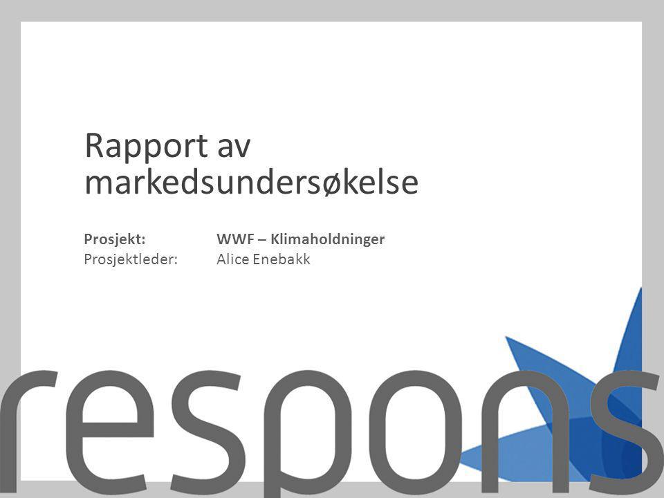 Prosjekt:WWF – Klimaholdninger Prosjektleder: Alice Enebakk Rapport av markedsundersøkelse