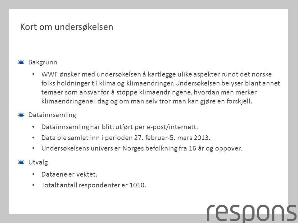 Kort om undersøkelsen Bakgrunn • WWF ønsker med undersøkelsen å kartlegge ulike aspekter rundt det norske folks holdninger til klima og klimaendringer.