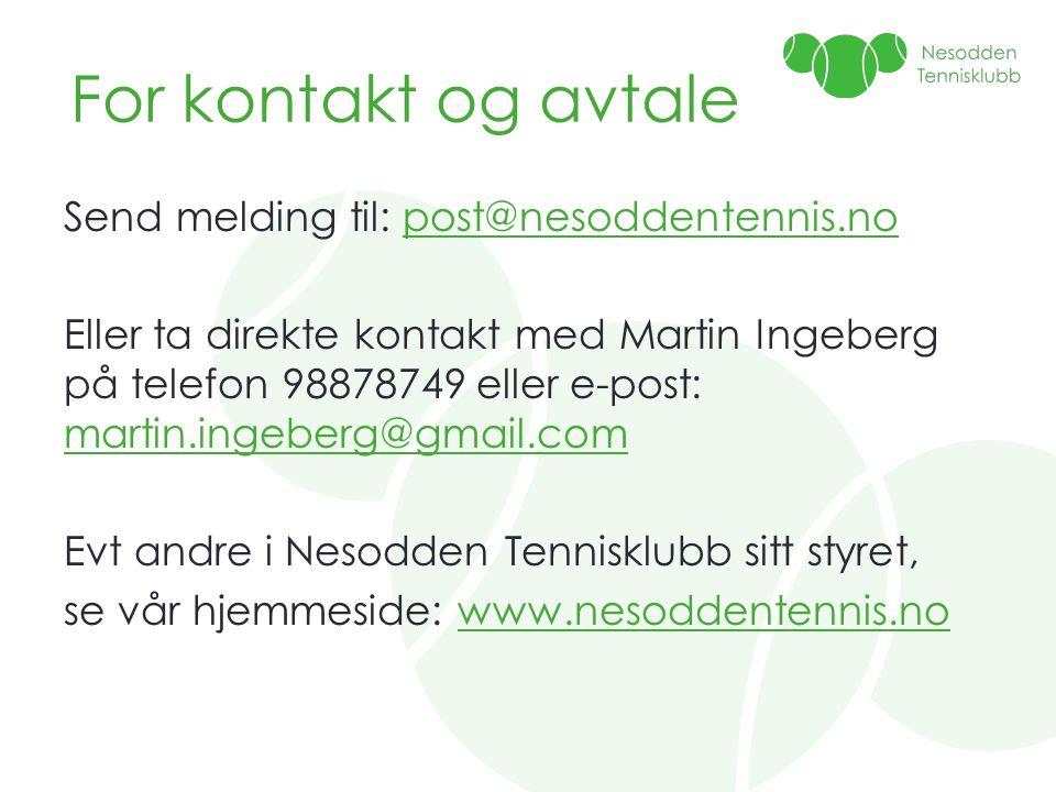 For kontakt og avtale Send melding til: post@nesoddentennis.nopost@nesoddentennis.no Eller ta direkte kontakt med Martin Ingeberg på telefon 98878749