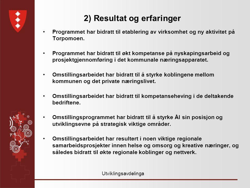 Utviklingsavdelinga 2) Resultat og erfaringer •Programmet har bidratt til etablering av virksomhet og ny aktivitet på Torpomoen.