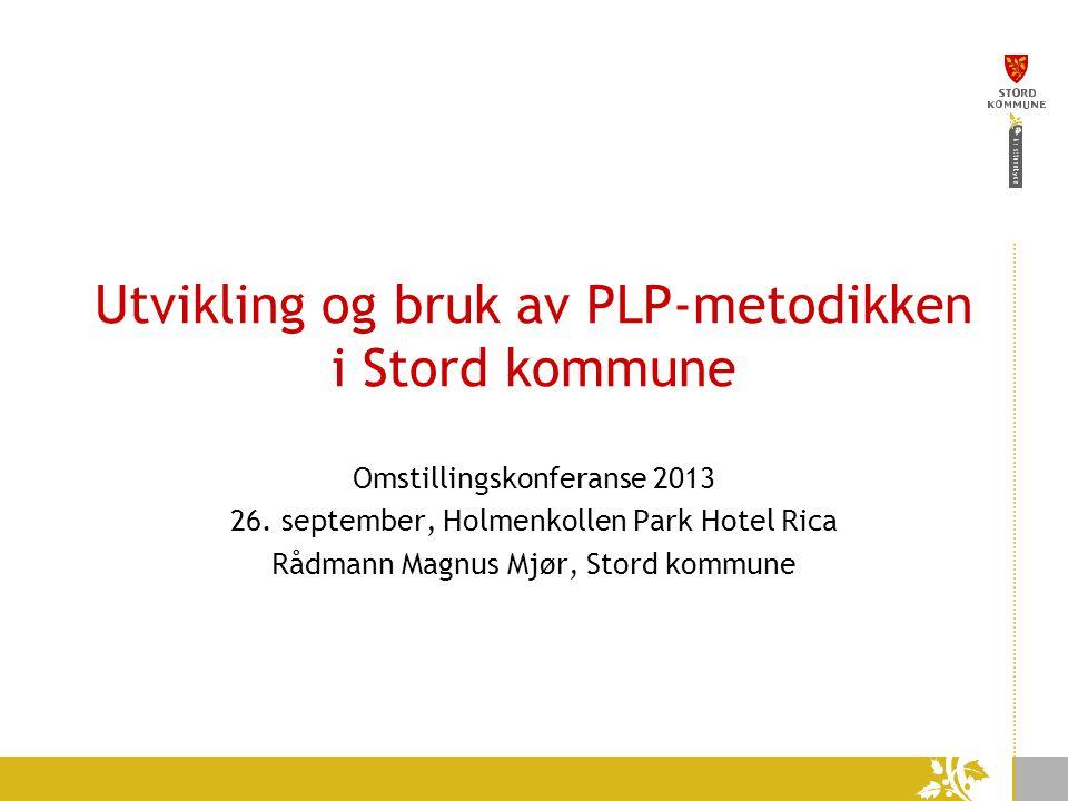 Utvikling og bruk av PLP-metodikken i Stord kommune Omstillingskonferanse 2013 26.