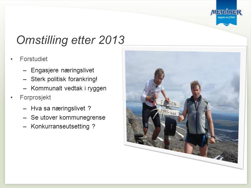 Omstilling etter 2013 •Forstudiet –Engasjere næringslivet –Sterk politisk forankring.