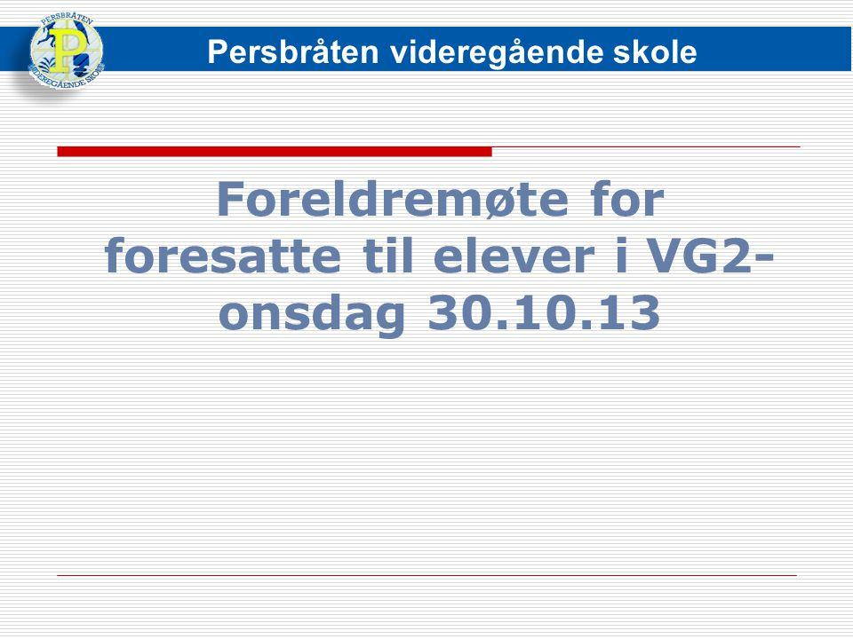 Foreldremøte for foresatte til elever i VG2- onsdag 30.10.13 Persbråten videregående skole