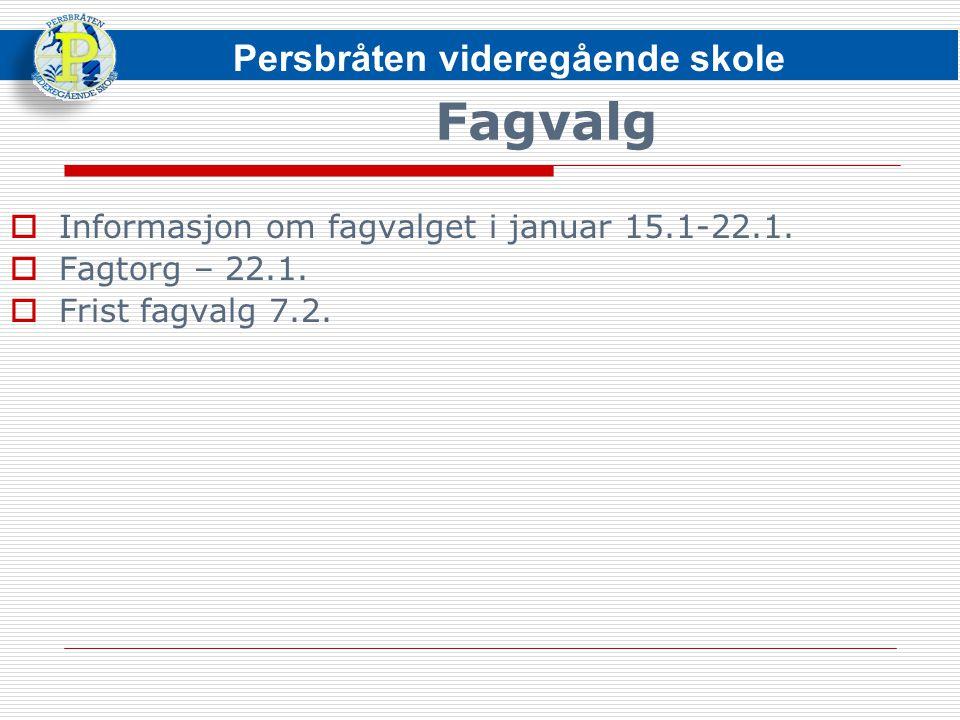 Fagvalg  Informasjon om fagvalget i januar 15.1-22.1.  Fagtorg – 22.1.  Frist fagvalg 7.2. Persbråten videregående skole