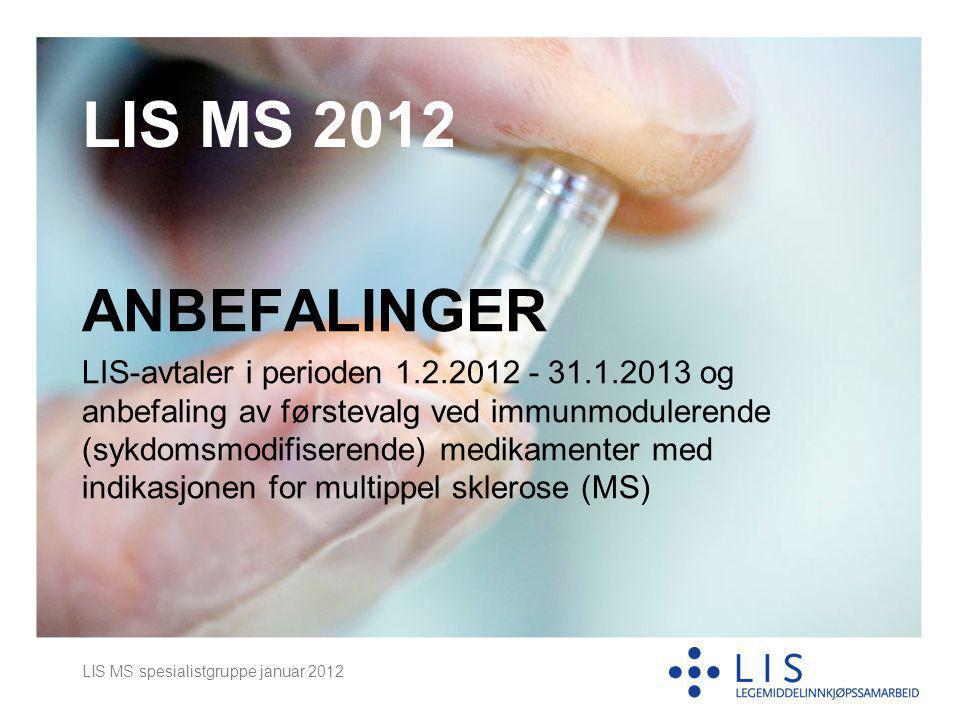 LIS MS spesialistgruppe januar 2012 LIS MS 2012 ANBEFALINGER LIS-avtaler i perioden 1.2.2012 - 31.1.2013 og anbefaling av førstevalg ved immunmodulere