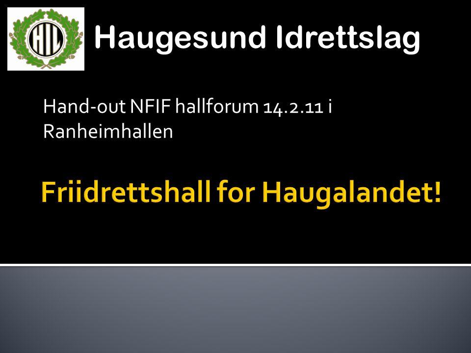 Haugesund Idrettslag Hand-out NFIF hallforum 14.2.11 i Ranheimhallen