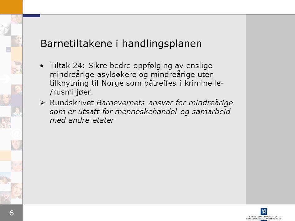 6 Barnetiltakene i handlingsplanen •Tiltak 24: Sikre bedre oppfølging av enslige mindreårige asylsøkere og mindreårige uten tilknytning til Norge som
