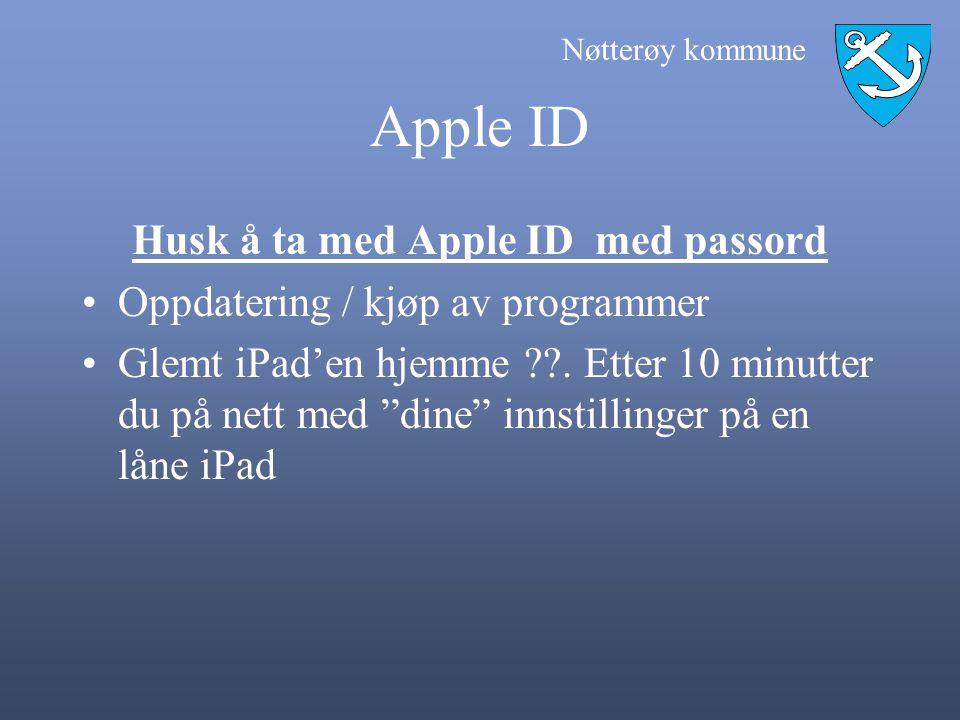 Nøtterøy kommune Apple ID Husk å ta med Apple ID med passord •Oppdatering / kjøp av programmer •Glemt iPad'en hjemme ??. Etter 10 minutter du på nett