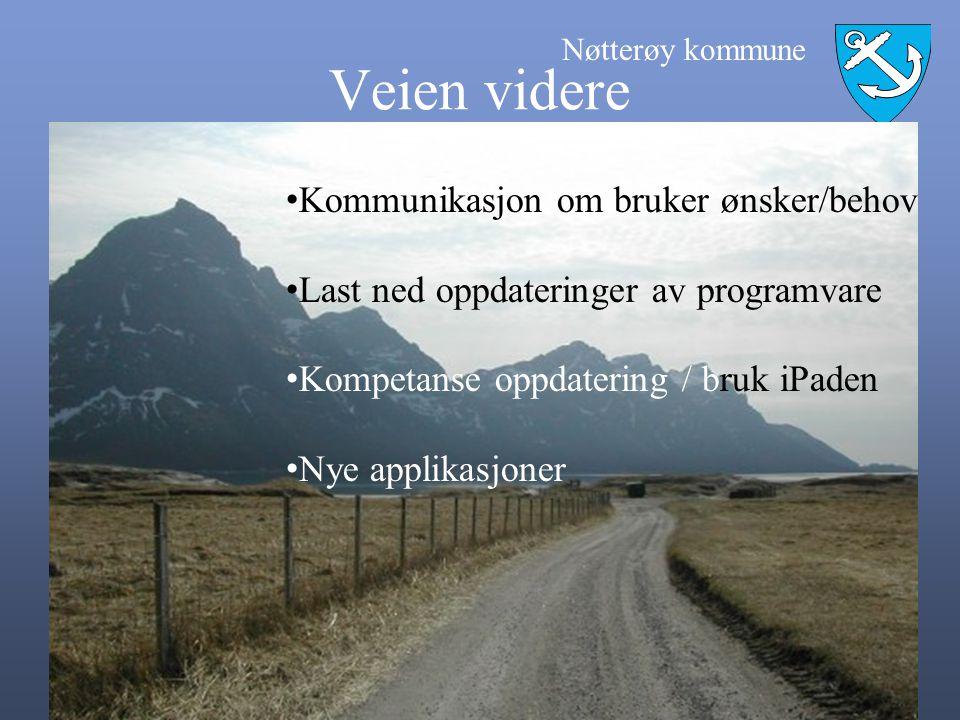 Nøtterøy kommune Veien videre • Kommunikasjon om bruker ønsker/behov • Last ned oppdateringer av programvare • Kompetanse oppdatering / bruk iPaden •