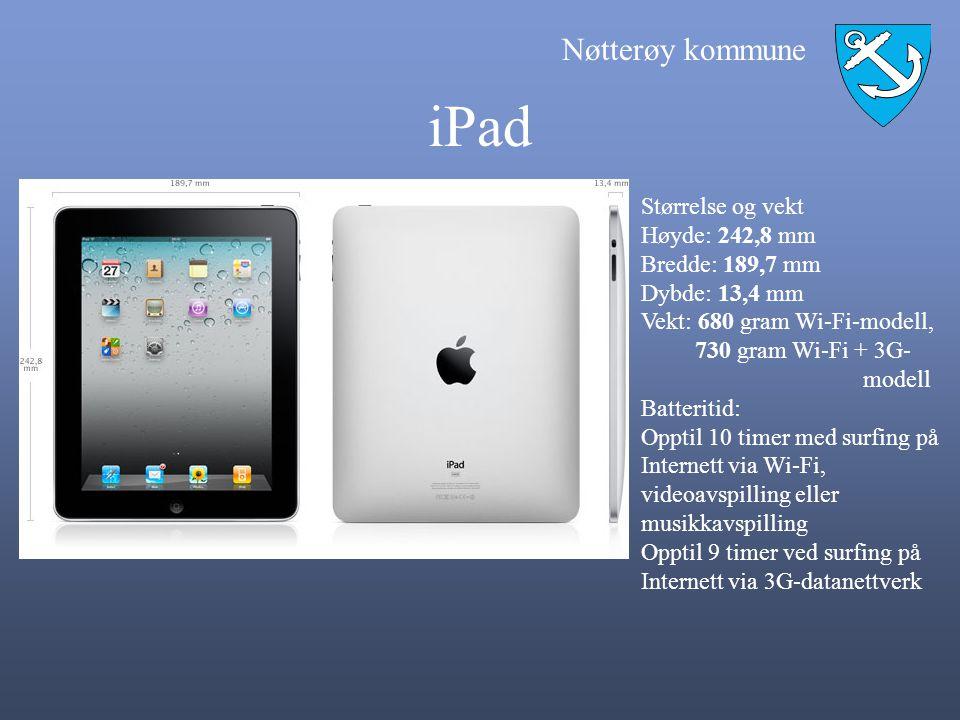 Nøtterøy kommune iPad Størrelse og vekt Høyde: 242,8 mm Bredde: 189,7 mm Dybde: 13,4 mm Vekt: 680 gram Wi-Fi-modell, 730 gram Wi-Fi + 3G- modell Batte