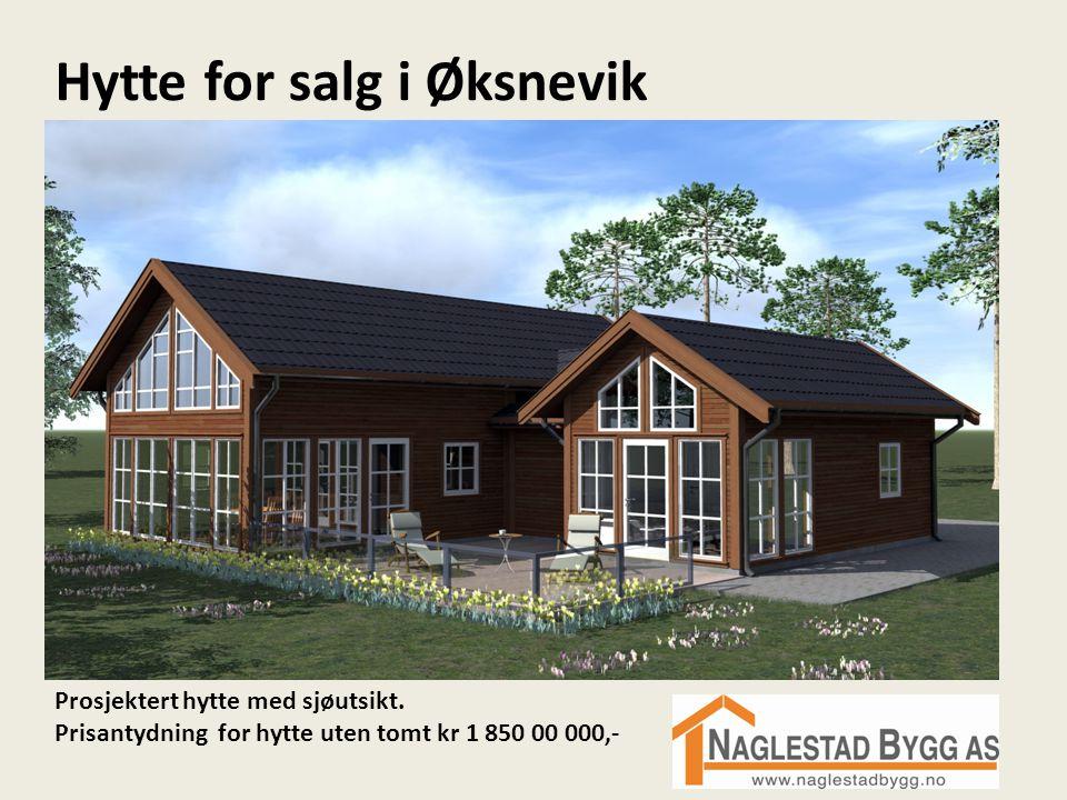 Hytte for salg i Øksnevik Prosjektert hytte med sjøutsikt. Prisantydning for hytte uten tomt kr 1 850 00 000,-