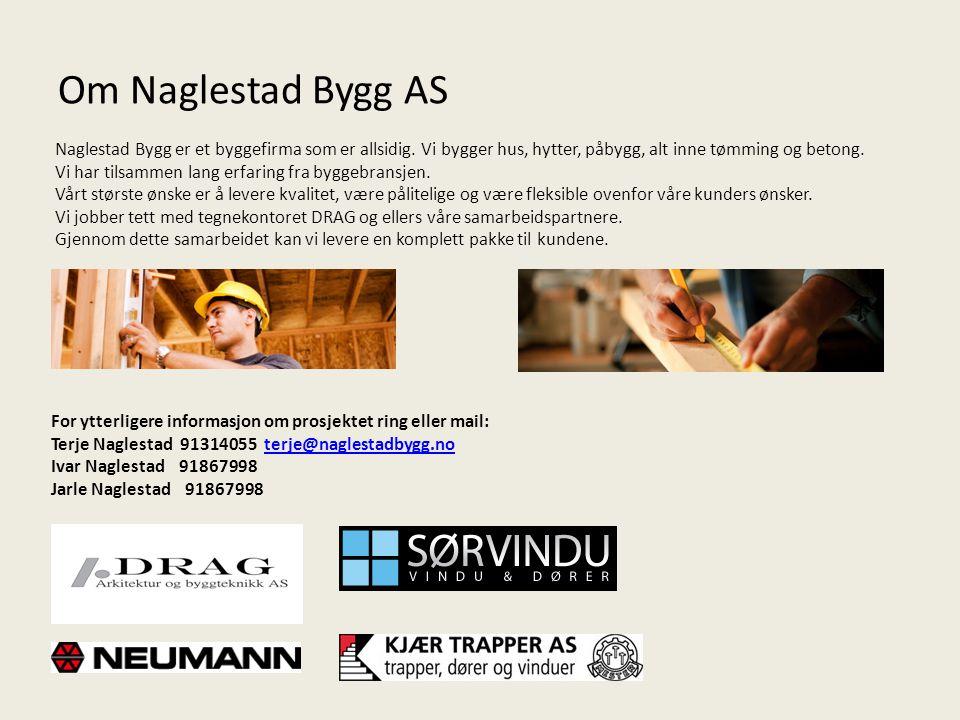 Om Naglestad Bygg AS For ytterligere informasjon om prosjektet ring eller mail: Terje Naglestad 91314055 terje@naglestadbygg.noterje@naglestadbygg.no