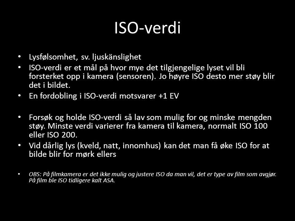 ISO-verdi • Lysfølsomhet, sv. ljuskänslighet • ISO-verdi er et mål på hvor mye det tilgjengelige lyset vil bli forsterket opp i kamera (sensoren). Jo