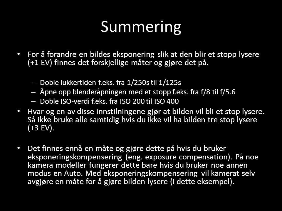Summering • For å forandre en bildes eksponering slik at den blir et stopp lysere (+1 EV) finnes det forskjellige måter og gjøre det på. – Doble lukke