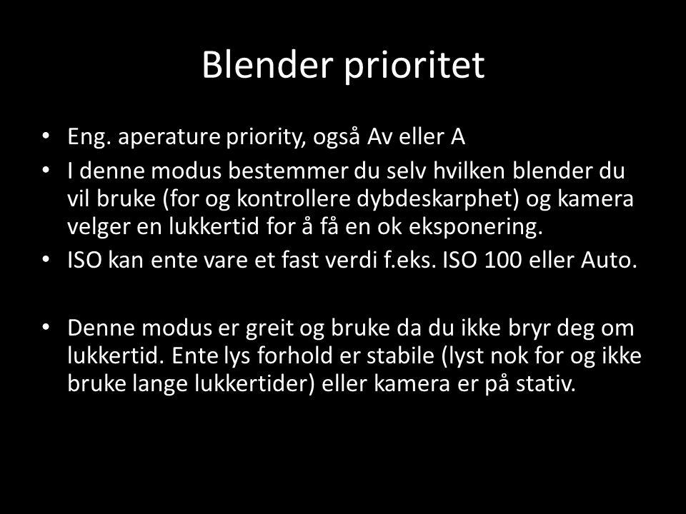 Blender prioritet • Eng. aperature priority, også Av eller A • I denne modus bestemmer du selv hvilken blender du vil bruke (for og kontrollere dybdes