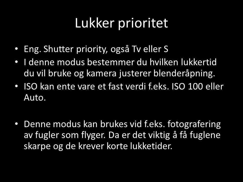 Lukker prioritet • Eng. Shutter priority, også Tv eller S • I denne modus bestemmer du hvilken lukkertid du vil bruke og kamera justerer blenderåpning