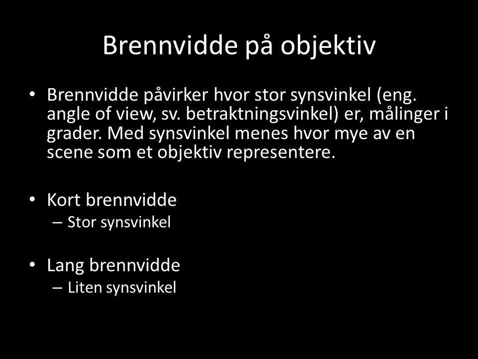 Brennvidde på objektiv • Brennvidde påvirker hvor stor synsvinkel (eng. angle of view, sv. betraktningsvinkel) er, målinger i grader. Med synsvinkel m