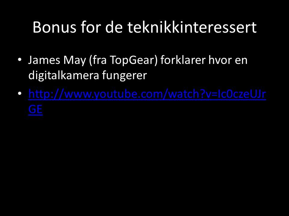 Bonus for de teknikkinteressert • James May (fra TopGear) forklarer hvor en digitalkamera fungerer • http://www.youtube.com/watch?v=Ic0czeUJr GE http: