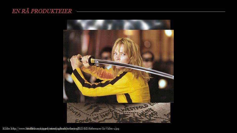 EN RÅ PRODUKTEIER Kilde: http://www.tumblr.com/tagged/one-ring-to-rule-them-all Kilde: http://www.bitrebels.com/wp-content/uploads/2011/05/Kill-Bill-R