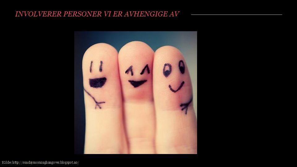 INVOLVERER PERSONER VI ER AVHENGIGE AV Kilde: http://sundaymorninghangover.blogspot.no/