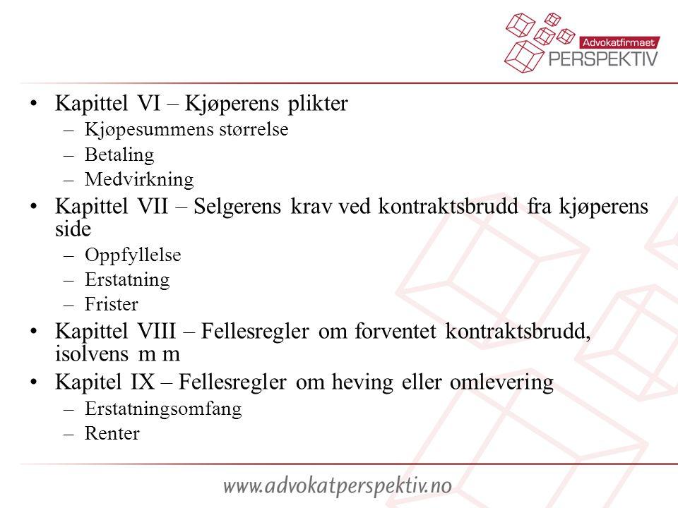•Kapittel VI – Kjøperens plikter –Kjøpesummens størrelse –Betaling –Medvirkning •Kapittel VII – Selgerens krav ved kontraktsbrudd fra kjøperens side –